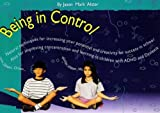 Being in Control: Natural Techniques for Increasing Your Potential and Creativity for Success in School