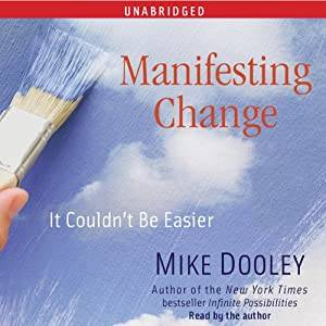 Manifesting Change: It Couldn't Be Easier | [Mike Dooley]