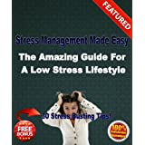 Stress Management Made Easy - The Amazing Guide For A Low Stress Lifestyle ~ Kez Wanazgui