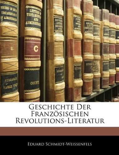 Geschichte Der Französischen Revolutions-Literatur