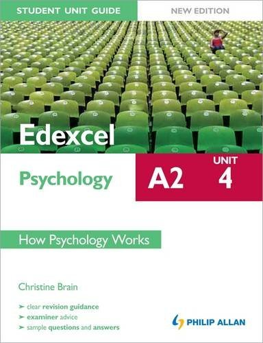 Edexcel A2 Psychology Student Unit Guide: Unit 4 New Edition          How Psychology Works