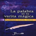 La Palabra es Tu Varita Magica (Spanish Edition) | Florence Scovel Shinn