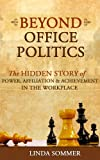img - for Beyond Office Politics: The Hidden Story of Power, Affiliation and Achievement in the Workplace book / textbook / text book