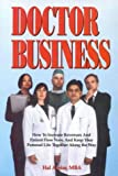 img - for Doctor Business: How to Increase Revenue and Patient Flow Now, and Keep Your Personal Life Together Along the Way by Alpiar, Hal (1995) Hardcover book / textbook / text book