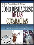 FÁCIL DESHACERSE DE LAS CUCARACHAS: Descubra Las Maneras Más Seguras De Deshacerse De Las Cucarachas, Más 7 Maneras De Evitar Que Infestan El Hogar (La ... Cuidados En El Hogar nº 2) (Spanish Edition)