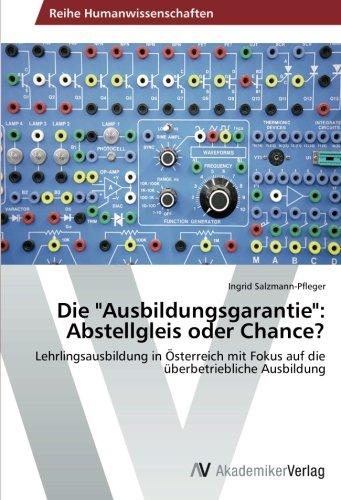 die-ausbildungsgarantie-abstellgleis-oder-chance-lehrlingsausbildung-in-osterreich-mit-fokus-auf-die