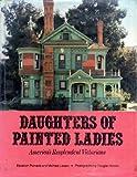 Daughters of Painted Ladies: 2America's Resplendent Victorians