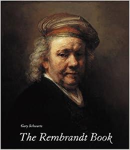 The Rembrandt Book: Gary Schwartz: 9780810943179: Amazon