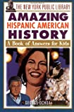 The New York Public Library Amazing Hispanic American History: A Book of Answers for Kids (047119204X) by The New York Public Library