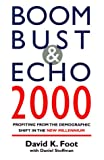 Boom Bust & Echo 2000: Profiting from the Demographic Shift in the New Millennium (1551990296) by David K. Foot