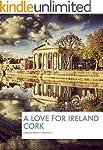 A Love Of Ireland: Cork (English Edit...