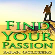 Find Passion: Find Your Passion, Unleash Your Spirit & Find Your Purpose Driven Life (       UNABRIDGED) by Sarah Goldberg Narrated by Amy Barrance Malinsky
