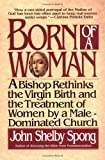 Born of a Woman: A Bishop Rethinks the Virgin Birth and the Treatment of Women by a Male-Dominated Church