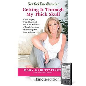 Getting It Through My Thick Skull: Why I Stayed, What I Learned,and What Millions of People Involvedwith Sociopaths Need to Know
