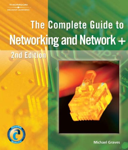 The Complete Guide to Networking and Network+