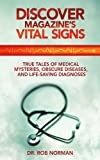 Discover Magazines Vital Signs: True Tales of Medical Mysteries, Obscure Diseases, and Life-Saving Diagnoses