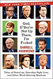 God, If You're Not Up There...: Tales of Stand-up, Saturday Night Live, and Other Mind-Altering Mayhem
