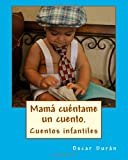Mama cuentame un cuento.: 21 cuentos infantiles (Spanish Edition)