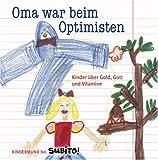 Oma war beim Optimisten. Kinder über Gold, Gott und Vitamine. Kindermund bei Subito. title=