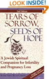 Tears of Sorrow, Seed of Hope: A Jewish Spiritual Companion for Infertility and Pregnancy Loss