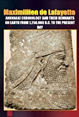 Anunnaki Chronology And Their Remnants On Earth From 1,250,000 B.C. To the Present Day (The most important aspects and characteristic features of the Anunnaki and extraterrestrials.)