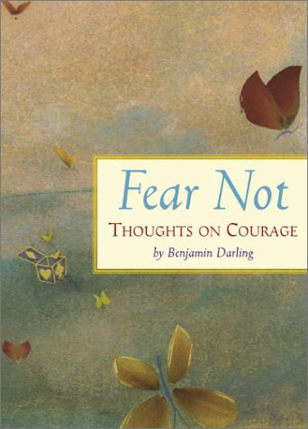 Fear Not : Thoughts on Courage, BENJAMIN DARLING