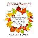 Friendfluence: The Surprising Ways Friends Make Us Who We Are (       UNABRIDGED) by Carlin Flora Narrated by Karen Saltus