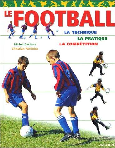 Le Football : La Technique - La Pratique - La Compétition