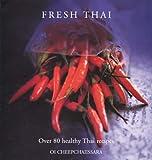 Oi Cheepchaiissara Fresh Thai: Over 80 Healthy Thai Recipes