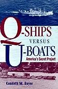 Q-Ships Versus U-Boats: America's Secret Project: Kenneth M. Beyer: 9781557500441: Amazon.com: Books