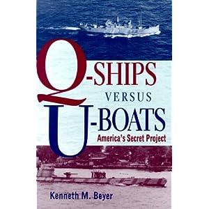Q-Ships Versus U-Boats: America's Secret Project Kenneth M. Beyer