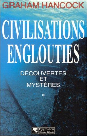 Civilisations Englouties : Découvertes Et Mystères - Tome 1