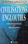 Civilisations englouties - Découvertes et mystères par Hancock