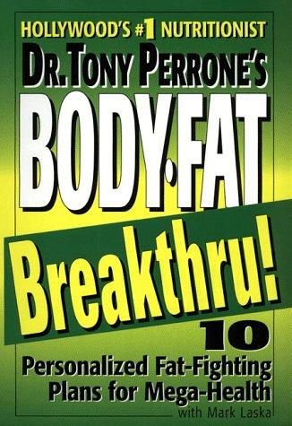 Dr. Tony Perrones Body-Fat Breakthru : 10 Personalized Fat Fighting Plans for Mega-Health, Perrone,Tony DR/Laska Mark