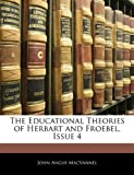 img - for The Educational Theories of Herbart and Froebel, Issue 4 book / textbook / text book
