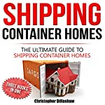 Shipping Container Homes: The Ultimate Guide to Shipping Container Homes | Christopher Dillashaw