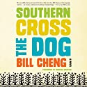 Southern Cross the Dog: A Novel (       UNABRIDGED) by Bill Cheng Narrated by Prentice Onayemi