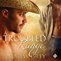 A Troubled Range: Stories from the Range Audiobook by Andrew Grey Narrated by Jeff Gelder