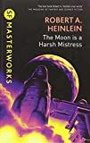 The Moon is a Harsh Mistress (S.F. MASTERWORKS)