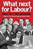 What Next for Labour?: Ideas for a New Generation