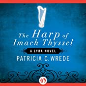 The Harp of Imach Thyssel: Lyra, Book 3 | Patricia C. Wrede