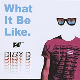 "Dizzy D - ""What It Be Like"" (Single)"