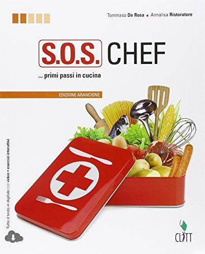 S.O.S. chef. Primi passi in cucina. Ediz. arancione. Con espansione online. Per le Scuole superiori