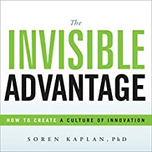 The Invisible Advantage: How to Create a Culture of Innovation | Livre audio Auteur(s) : Soren Kaplan, PhD Narrateur(s) : Mike Norgaard