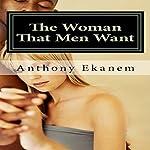 The Woman That Men Want | Anthony Ekanem