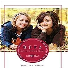 BFFs: Best Friends Forever (       UNABRIDGED) by Jennifer Calvert Narrated by Melissa Madole