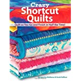 Crazy Shortcut Quilts: Quilt as You Go and Finish in Half the Time! ~ Marguerita McManus