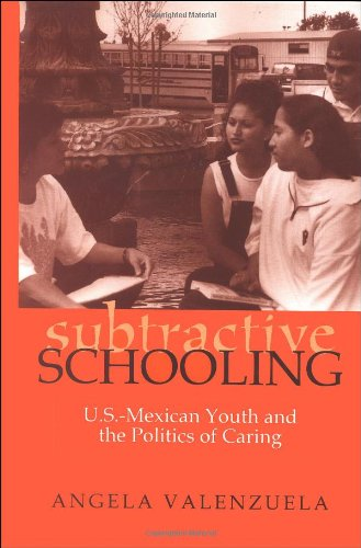 Subtractive Schooling:  U.S.-Mexican Youth and the...