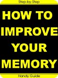 img - for How To Improve Your Memory: Easy Step-by-Step Guides to Improve Your Memory book / textbook / text book