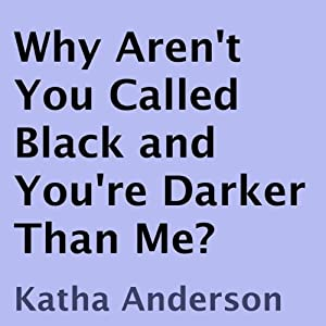Why Aren't You Called Black and You're Darker Than Me? | [Katha Anderson]